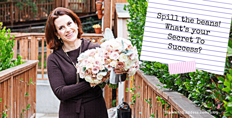 Spill The Beans! What's Your Secret To Success? } The Profit Goddess!