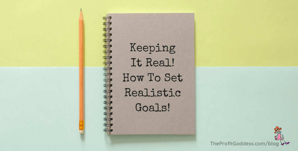 Keeping It Real! How To Set Realistic Goals! - blog title image