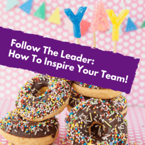 Follow The Leader: How To Inspire Your Team! - Pinterest title image