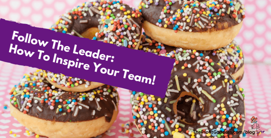 Follow The Leader: How To Inspire Your Team!