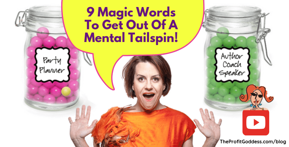 9 Magic Words To Get Out Of A Mental Tailspin!